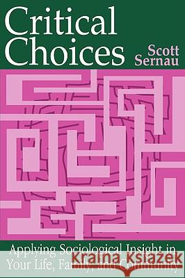 Critical Choices: Applying Sociological Insight in Your Life, Family, and Community Scott Sernau 9780195329735