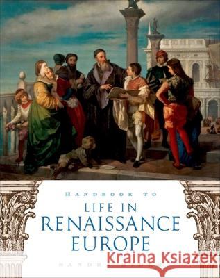Handbook to Life in Renaissance Europe Sandra Sider 9780195330847