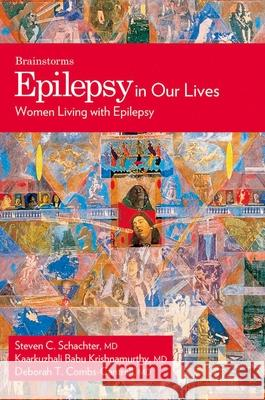 Epilepsy in Our Lives: Women Living with Epilepsy Steven C. Schachter Kaarkuzhali Babu Krishnamurthy Deborah T. Combs-Cantrell 9780195330861