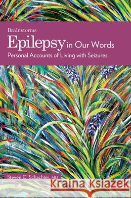 Epilepsy in Our Words: Personal Accounts of Living with Seizures Steven C. Schachter 9780195330885