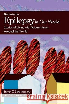 Epilepsy in Our World: Stories of Living with Seizures from Around the World Steven C. Schachter Lisa Francesca Andermann 9780195330892