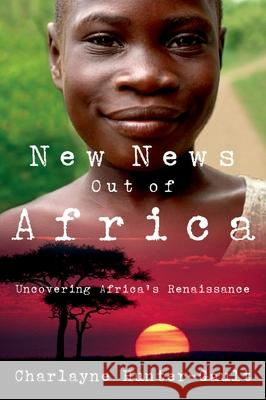 New News Out of Africa: Uncovering Africa's Renaissance Charlayne Hunter-Gault 9780195331288