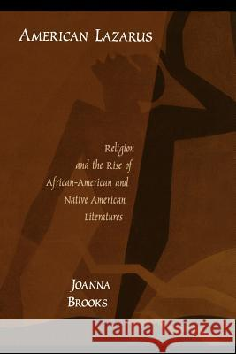 American Lazarus: Religion and the Rise of African American and Native American Literatures Joanna Brooks 9780195332919