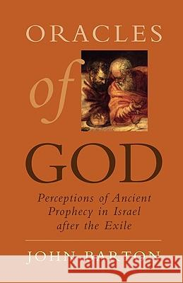 Oracles of God: Preceptions of Ancient Prophecy in Isreal After the Exile John Barton 9780195334357
