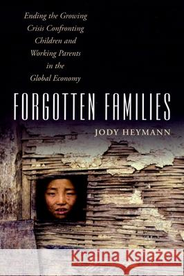 Forgotten Families : Ending the Growing Crisis Confronting Children and Working Parents in the Global Economy Jody Heymann 9780195335248