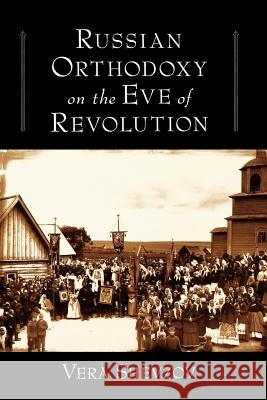 Russian Orthodoxy on the Eve of Revolution Vera Shevzov 9780195335477