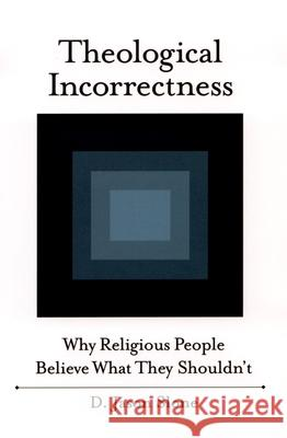 Theological Incorrectness: Why Religious People Believe What They Shouldn't Jason Slone 9780195335613