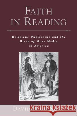 Faith in Reading : Religious Publishing and the Birth of Mass Media in America David Paul Nord 9780195335781