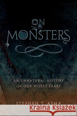 On Monsters: An Unnatural History of Our Worst Fears Stephen T. Asma 9780195336160