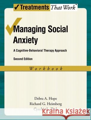 Managing Social Anxiety, Workbook : A Cognitive-Behavioral Therapy Approach Debra A. Hope Richard G. Heimberg Cynthia L. Turk 9780195336696