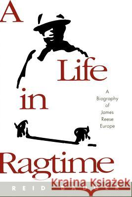 A Life in Ragtime : A Biography of James Reese Europe R. Reid Badger 9780195337969