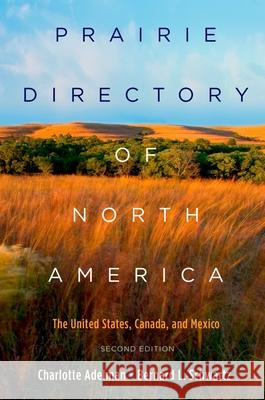 Prairie Directory of North America: The United States, Canada, and Mexico Charlotte Adelman Bernard Schwartz 9780195366952