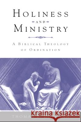 Holiness and Ministry: A Biblical Theology of Ordination Thomas B. Dozeman 9780195367331