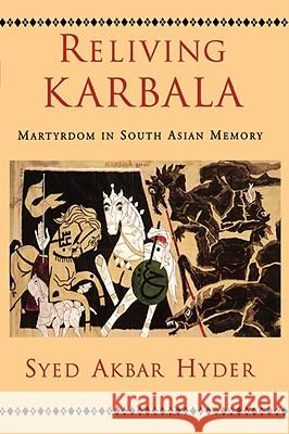 Reliving Karbala : Martyrdom in South Asian Memory Syed Akbar Hyder 9780195373028