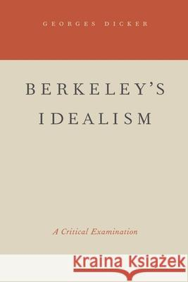 Berkeley's Idealism: A Critical Examination Georges Dicker 9780195381450