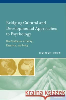 Bridging Cultural and Developmental Approaches to Psychology: New Syntheses in Theory, Research, and Policy Lene Arnett Jensen   9780195383430