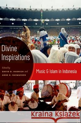 Divine Inspirations : Music and Islam in Indonesia David Harnish Anne Rasmussen 9780195385427