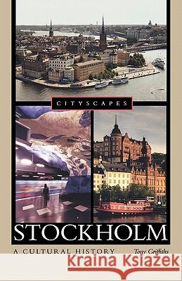 Stockholm: A Cultural History Tony Griffiths 9780195386370