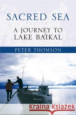 Sacred Sea : A Journey to Lake Baikal Peter Thomson 9780195387339