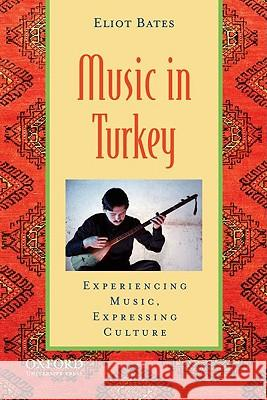Music in Turkey: Experiencing Music, Expressing Culture [With CD (Audio)] Eliot Bates Bonnie C. Wade Patricia Shehan Campbell 9780195394146 Oxford University Press, USA