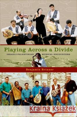 Playing Across a Divide Israeli-Palestinian Musical Encounters Benjamin Brinner 9780195395945