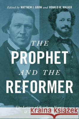 The Prophet and the Reformer: The Letters of Brigham Young and Thomas L. Kane Matthew J. Grow Ronald W. Walker 9780195397734 Oxford University Press, USA