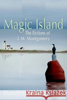 Magic Island: The Fictions of L.M. Montgomery Elizabeth Waterston 9780195430035