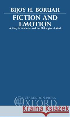 Fiction and Emotion: A Study in Aesthetics and the Philosophy of Mind Bijoy Boruah 9780195620931