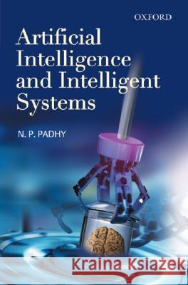 Artificial Intelligence and Intelligent Systems N. P. Padhy 9780195671544