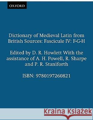 Dictionary of Medieval Latin from British Sources: Fascicule IV: F-G-H D. R. Howlett R. E. Latham 9780197260821