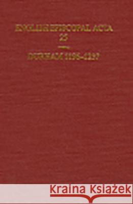 English Episcopal ACTA: Volume 25: Durham 1196-1237 M. G. Snape 9780197262351