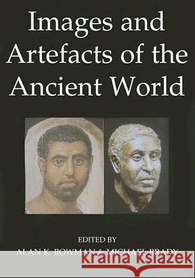 Images and Artefacts of the Ancient World Alan K. Bowman Michael Brady 9780197262962