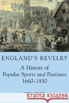 England's Revelry: A History of Popular Sports and Pastimes, 1660-1830 Emma Griffin 9780197263211