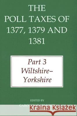 The Poll Taxes of 1377, 1379, and 1381: Part 3: Wiltshire-Yorkshire Carolyn C. Fenwick 9780197263365