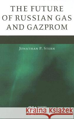 The Future of Russian Gas and Gazprom Jonathan P. Stern 9780197300312