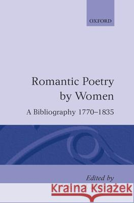 Romantic Poetry by Women: A Bibliography, 1770-1835 J. R. De J. Jackson 9780198112396