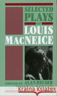 Selected Plays of Louis MacNeice Louis MacNeice Louis MacNeice Peter McDonald 9780198112457