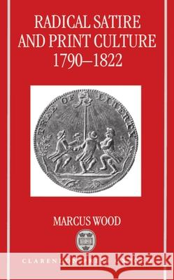 Radical Satire and Print Culture, 1790-1822 Marcus Wood 9780198112785