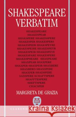 Shakespeare Verbatim : The Reproduction of Authenticity and the 1790 Apparatus Margreta D 9780198117780