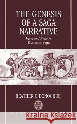 The Genesis of a Saga Narrative: Verse and Prose in Kormaks Saga Heather O'Donoghue 9780198117834