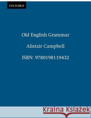 Old English Grammar A. Campbell Alistair Campbell 9780198119432