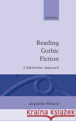 Reading Gothic Fiction: A Bakhtinian Approach Jacqueline Howard 9780198119920