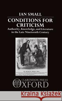 Conditions for Criticism Ian Small 9780198122418