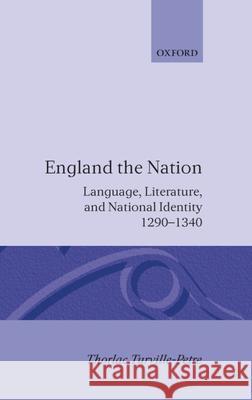 England the Nation : Language, Literature, and National Identity, 1290-1340 Thorlac Turville-Petre Petra Turville 9780198122791