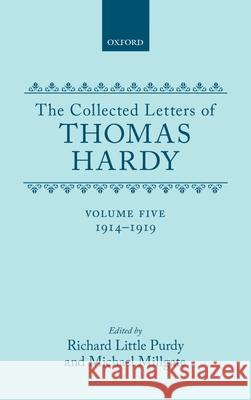 The Collected Letters of Thomas Hardy: Volume 5: 1914-1919 Richard L. Purdy Michael Millgate Thomas Hardy 9780198126225