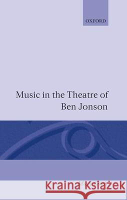Music in the Theatre of Ben Jonson Mary Chan 9780198126324