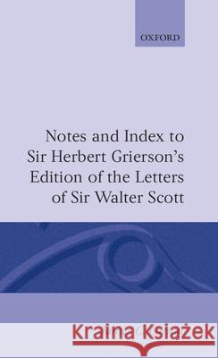 Notes and Index to Sir Herbert Grierson's Edition of the Letters of Sir Walter Scott Corson                                   Corson                                   James C. Corson 9780198127185