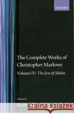 The Complete Works of Christopher Marlowe: Volume IV: The Jew of Malta Christopher Marlowe Roma Gill 9780198127703