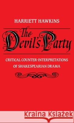 The Devil's Party : Critical Counter-Interpretations of Shakespearian Drama Harriett Hawkins 9780198128144