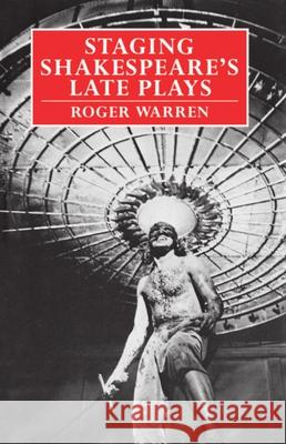 Staging Shakespeare's Late Plays Roger Warren 9780198128779